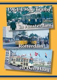 Trams In Amsterdam Rotterdam En Den Haag 1964 - 1968