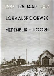 125 jaar Lokaalspoorweg Medemblik - Hoorn