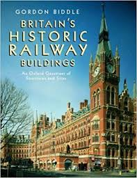 Britain's Historic Railway Buildings: An Oxford Gazetteer of Structures and Sites
