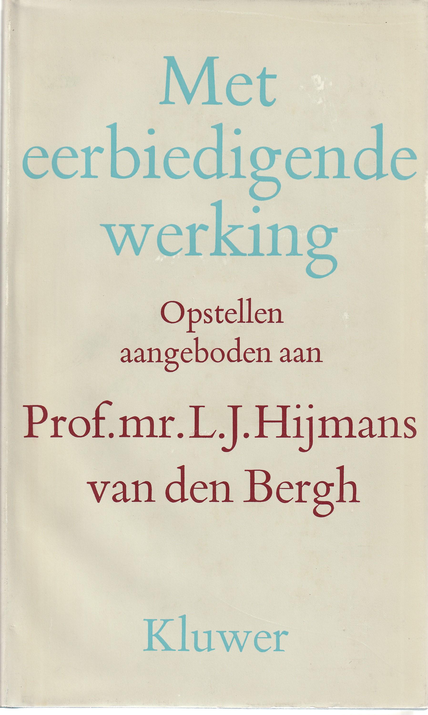 Met eerbiedigende werking - Opstellen aangeboden aan Prof. mr. L.J. Hijmans van den Bergh