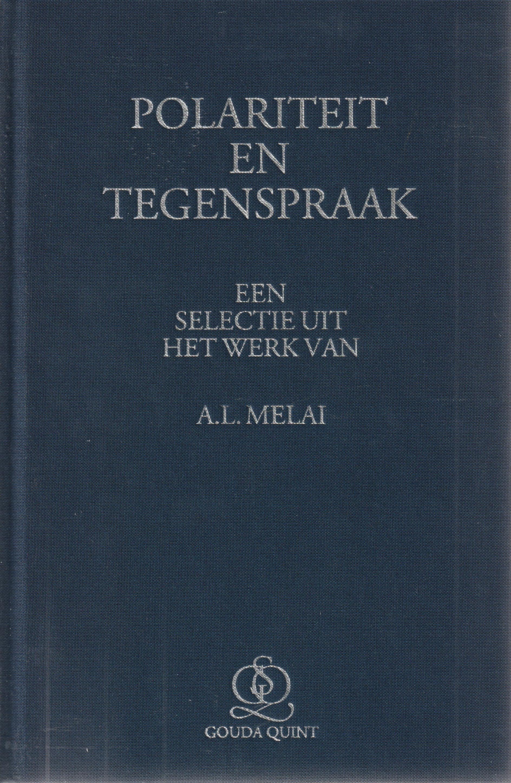 Polariteit en tegenspraak; een selectie uit het werk van A.L. Melai
