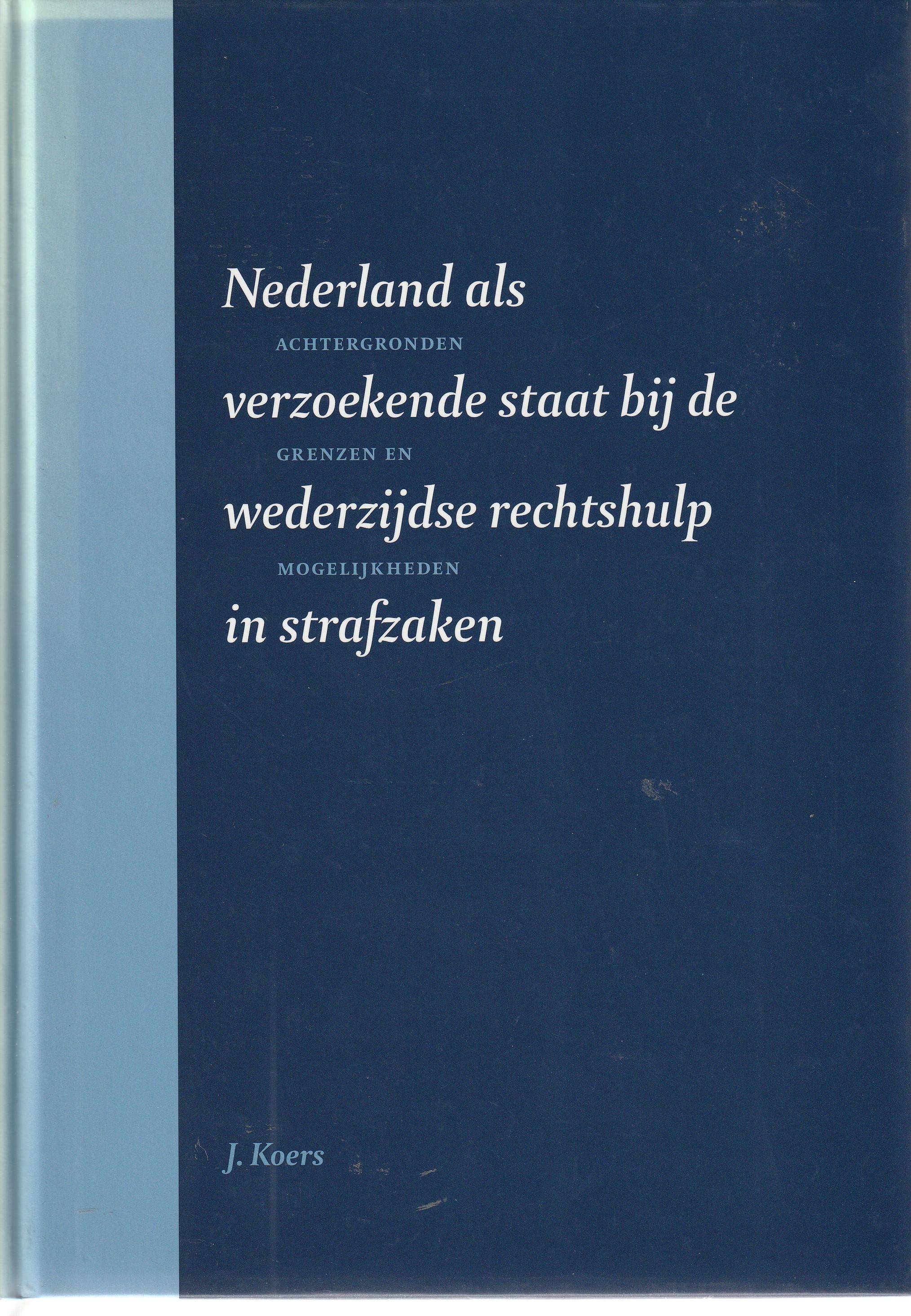 Nederland als verzoekende staat bij de wederzijdse rechtshulp in strafzaken. Diss.