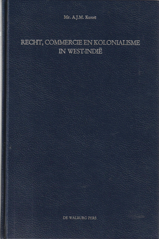 Recht, commercie en kolonialisme in West-Indië. Vanaf de zestiende tot in de negentiende eeuw.