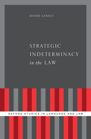 Oxford Studies in Language and Law: Strategic Indeterminacy in the Law