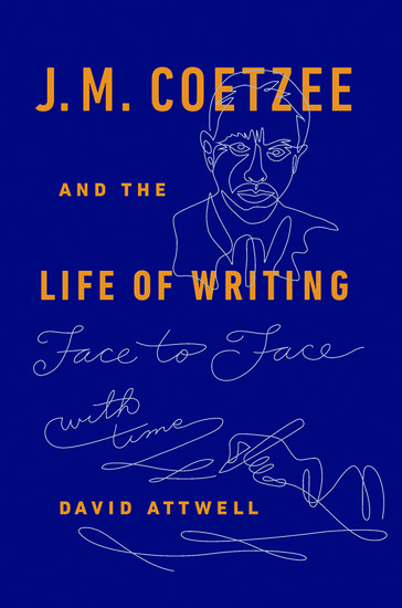 J.M. Coetzee & the Life of Writing
