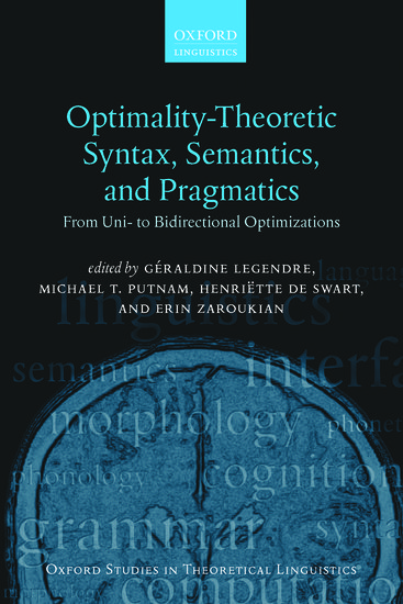 Oxford Studies in Theoretical Linguistics: Optimality Theoretic Syntax, Semantics, and Pragmatics