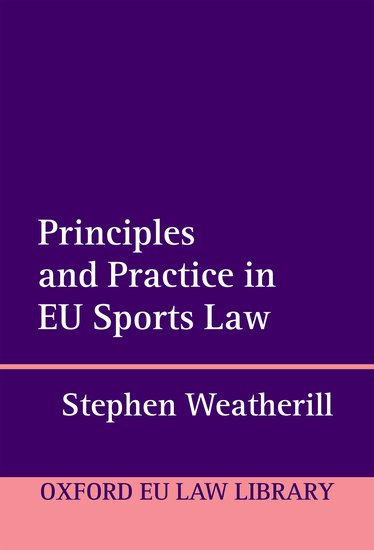 Oxford European Union Law Library: Principles and Practice in EU Sports Law
