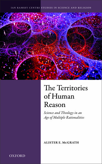 Ian Ramsey Centre Studies in Science and Religion: The Territories of Human Reason