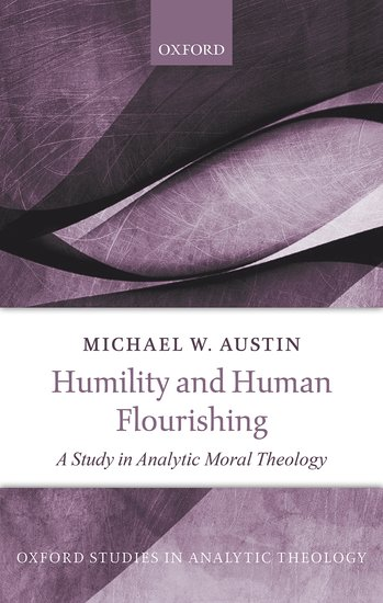 Oxford Studies in Analytic Theology: Humility and Human Flourishing