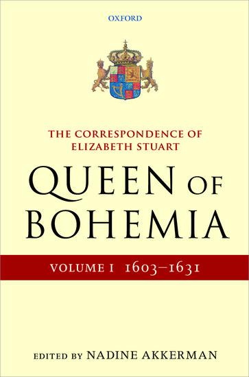 The Correspondence of Elizabeth Stuart, Queen of Bohemia, Volume I