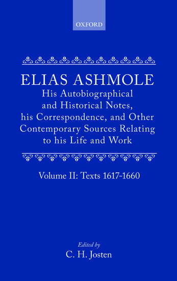 Elias Ashmole: His Autobiographical and Historical Notes, his Correspondence, and Other Contemporary Sources Relating to his Life and Work, Vol. 2: Texts 1617-1660