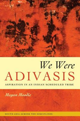 We Were Adivasis - Aspiration in an Indian Scheduled Tribe
