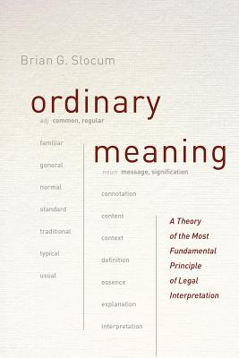 Ordinary Meaning - A Theory of the Most Fundamental Principle of Legal Interpretation