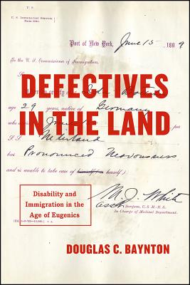 Defectives in the Land - Disability and Immigration in the Age of Eugenics
