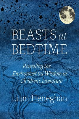 Beasts at Bedtime - Revealing the Environmental Wisdom in Classic Children`s Literature