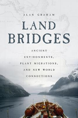 Land Bridges - Ancient Environments, Plant Migrations, and New World Connections