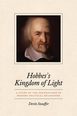Hobbes's Kingdom of Light - A Study of the Foundations of Modern Political Philosophy