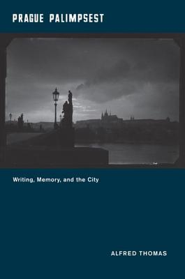 Prague Palimpsest - Writing, Memory and the City