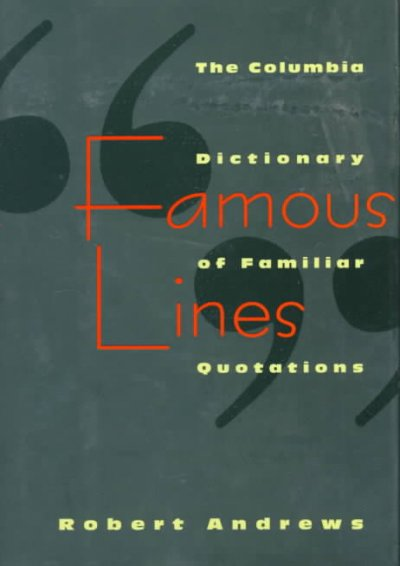 Famous Lines - A Columbia Dictionary of Familiar Quotations