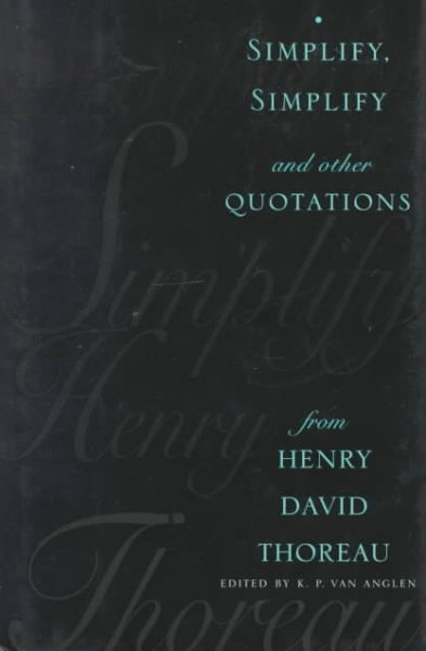 Simplify, Simplify - and Other Quotations from Henry David Thoreau