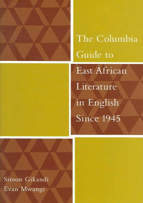 The Columbia Guide to East African Literature in English Since 1945