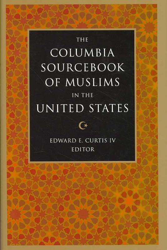 The Columbia Sourcebook of Muslims in the United States