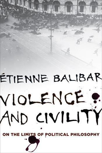 Violence and Civility - On the Limits of Political Philosophy