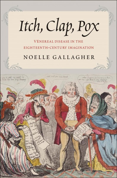 Itch, Clap, Pox - Venereal Disease in the Eighteenth-Century Imagination