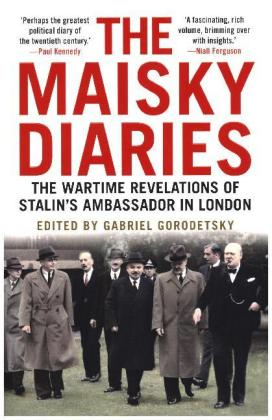 The Maisky Diaries - The Wartime Revelations of Stalin`s Ambassador in London