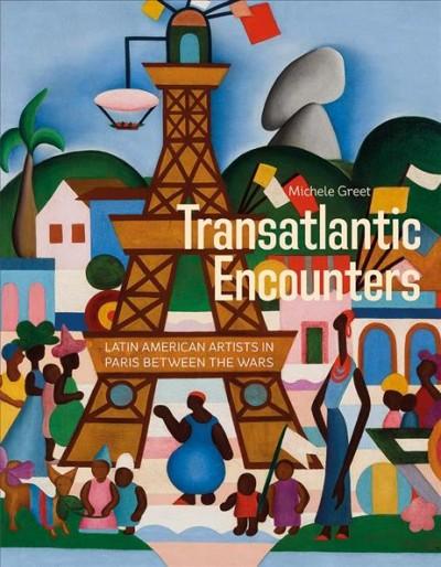 Transatlantic Encounters - Latin American Artists in Paris Between the Wars
