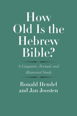 How Old Is the Hebrew Bible? - A Linguistic, Textual, and Historical Study