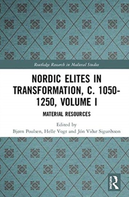 Nordic Elites in Transformation, c. 1050-1250, Volume I
