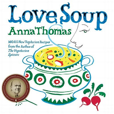 Love Soup - 160 All-New Recipes from the Author of The Vegetarian Epicure