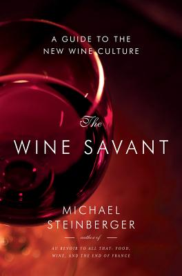 The Wine Savant - A Guide to the New Wine Culture