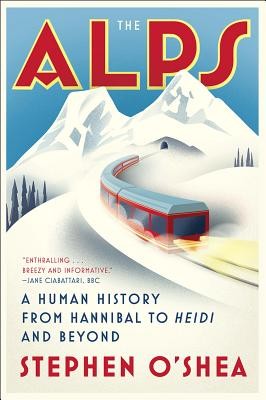 The Alps - A Human History from Hannibal to Heidi and Beyond