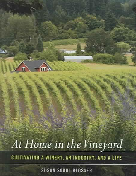 At Home in the Vineyard - Cultivating a Winery, an  Industry and a Life