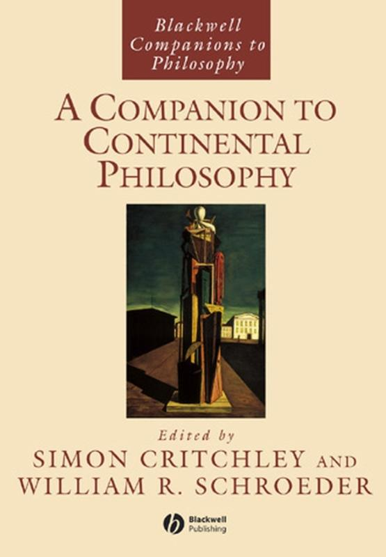 Blackwell Companions to Philosophy: A Companion to Continental Philosophy