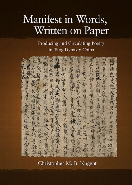 Harvard-Yenching Institute Monograph Series: Manifest in Words, Written on Paper
