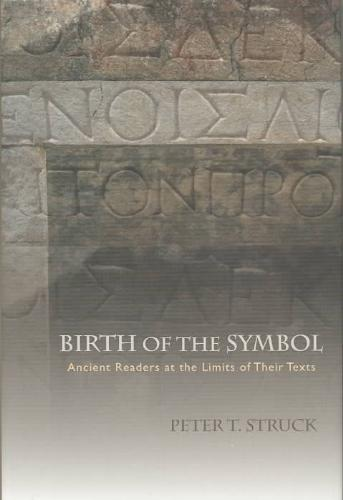Birth of the Symbol - Ancient Readers at the Limits of Their Texts