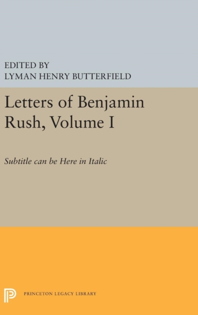 Princeton Legacy Library: Letters of Benjamin Rush