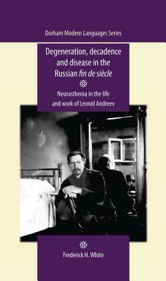Degeneration, decadence and disease in the Russian fin de siècle