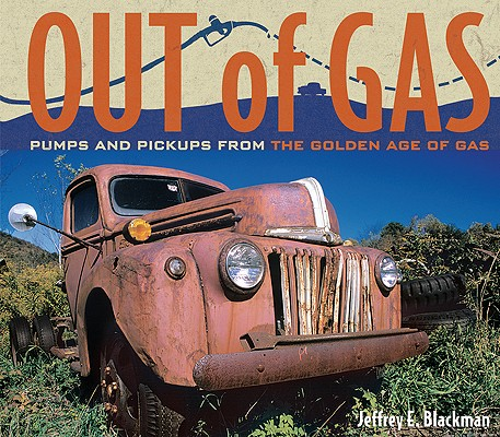 Out of Gas - Pumps and Pickups from the Golden Age of Gas