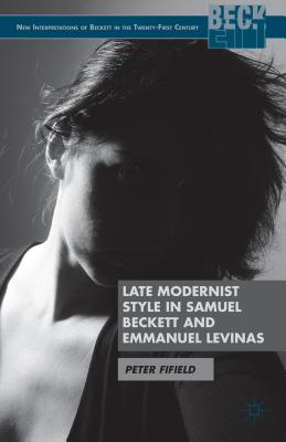 Late Modernist Style in Samuel Beckett and Emmanuel Levinas