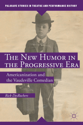 Palgrave Studies in Theatre and Performance History: The New Humor in the Progressive Era