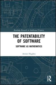 Routledge Research in Intellectual Property: The Patentability of Software