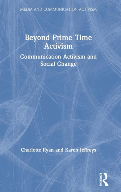 Media and Communication Activism: Beyond Prime Time Activism