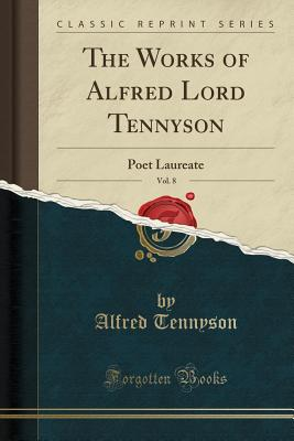 The Works of Alfred Lord Tennyson, Vol. 8