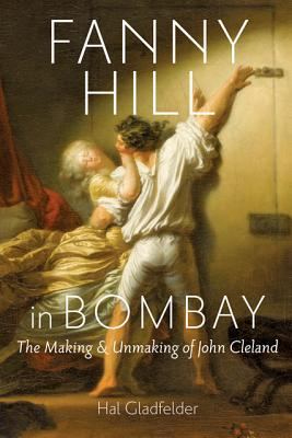 Fanny Hill in Bombay - The Making and Unmaking of John Cleland