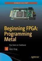 Beginning FPGA: Programming Metal