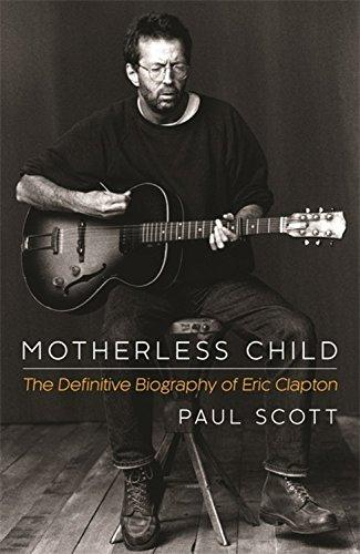Motherless Child - The Definitive Biography of Eric Clapton